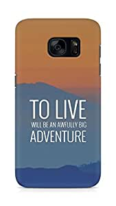 AMEZ to live will be an awfully big adventure Back Cover For Samsung Galaxy S7