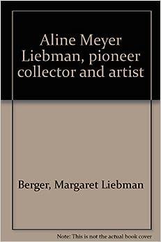 Aline Meyer Liebman, Pioneer Collector and Artist