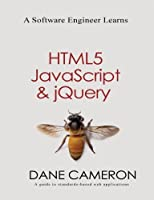 A Software Engineer Learns HTML5, JavaScript and jQuery Front Cover
