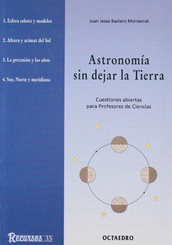 Astronomía sin dejar la Tierra: Cuestiones abiertas para Profesores de Ciencias (Recursos)