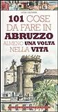 Centouno cose da fare in Abruzzo almeno una volta nella vita