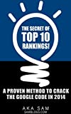 The Secret of TOP 10 Rankings!: A Proven Method to Crack the Google Code in 2014 (English Edition)