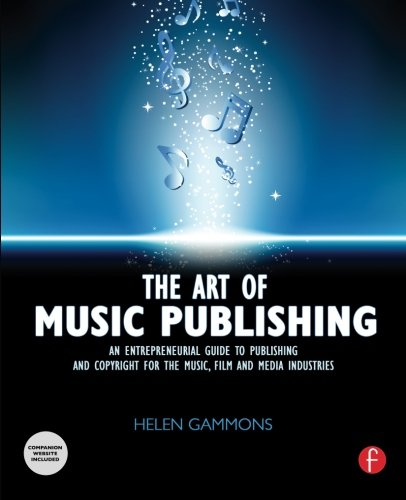 the-art-of-music-publishing-an-entrepreneurial-guide-to-publishing-and-copyright-for-the-music-film-