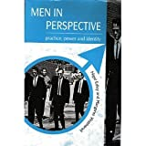 Men in Perspective: Practice, Power and Identity ~ Nigel Edley