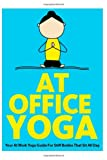 Julie Schoen At Office Yoga: Your At Work Yoga Guide For Stiff Bodies That Sit All Day: 7 (Just Do Yoga)