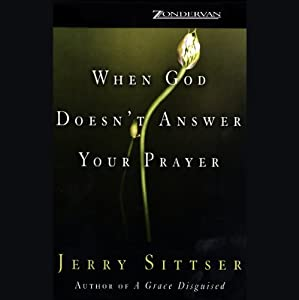 When God Doesn't Answer Your Prayer | [Jerry Sittser]