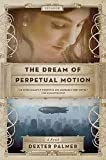 The Dream of Perpetual Motion Publisher: Picador; Reprint edition