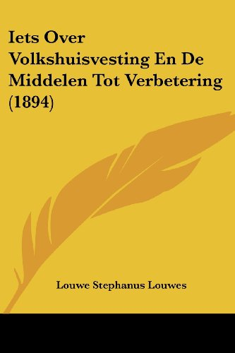 Iets Over Volkshuisvesting En de Middelen Tot Verbetering (1894)