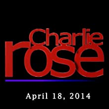 Charlie Rose: David Brooks and Ben Horowitz, April 18, 2014 Radio/TV Program by Charlie Rose Narrated by Charlie Rose