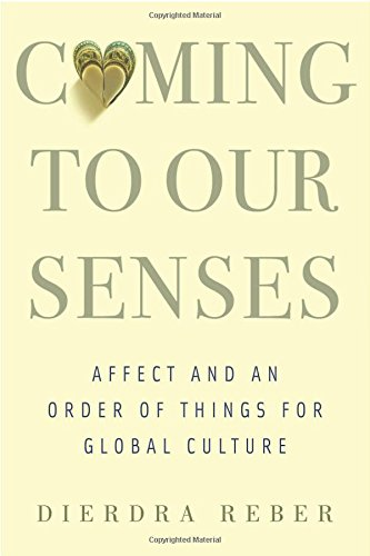 Coming to Our Senses: Affect and an Order of Things for Global Culture