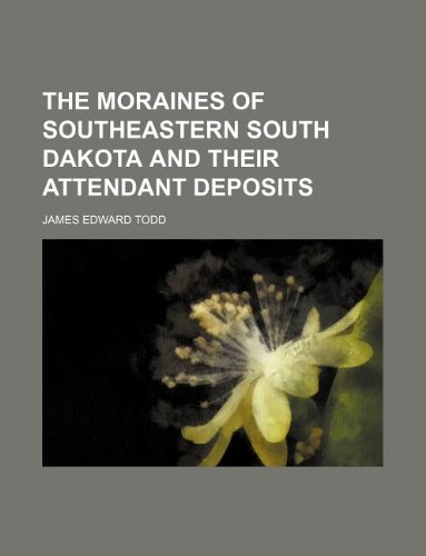 The moraines of southeastern South Dakota and their attendant deposits