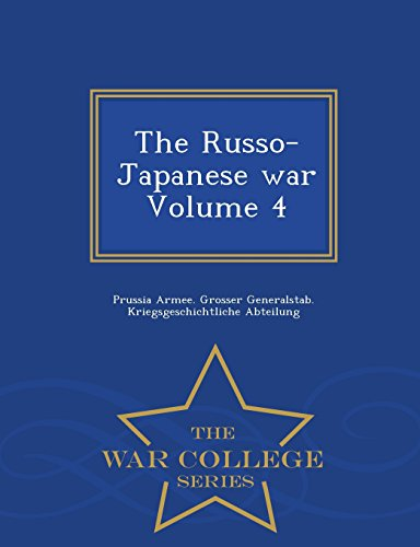 The Russo-Japanese war Volume 4 - War College Series