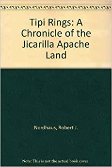 Tipi Rings: A Chronicle of the Jicarilla Apache Land Hardcover