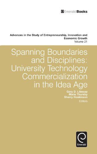 Spanning Boundaries and Disciplines: University Technology Commercialization in the Idea Age (Advances in the Study of Entrepreneurship Innovation and Economic Growth) PDF