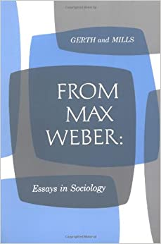 weber 1946 essays in sociology Max weber and the analysis of modern bureaucratic organization: wright mills to from max weber: essays in sociology 1946, reprinted 1979), pp 3-31.