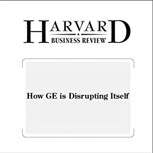 How GE is Disrupting Itself (Harvard Business Review) | [Jeffrey R. Immelt, Vijay Govindarajan, Chris Trimble]