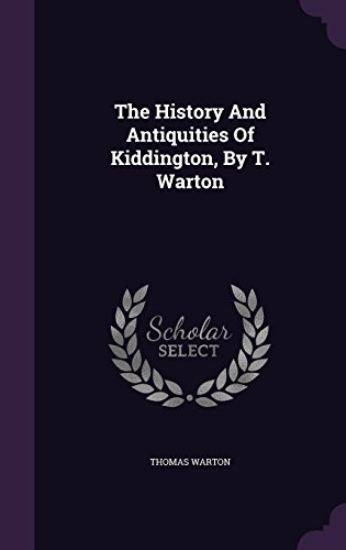 The History And Antiquities Of Kiddington, By T. Warton