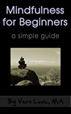 Mindfulness for Beginners - a Simple Guide to Living in the Present Moment