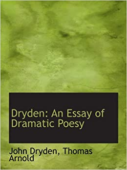 essay of dramatic poesy dryden Essays and criticism on john dryden - dryden, john john dryden dryden, john - essay this work is commonly referred to as essay of dramatic poesy david m.