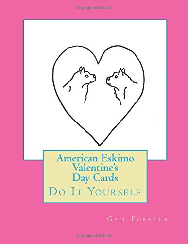 American Eskimo Valentine's Day Cards: Do It Yourself