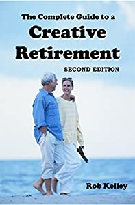 The Complete Guide to a Creative Retirement