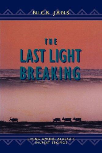 Image for The Last Light Breaking: Living Among Alaska's Inupiat Eskimos