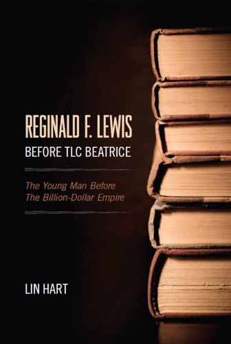 Book: Reginald F. Lewis Before TLC Beatrice - The Young Man Before The Billion-Dollar Empire by Lin Hart