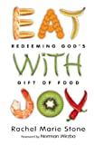 Eat with Joy: Redeeming Gods Gift of Food