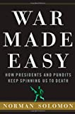 War Made Easy: How Presidents and Pundits Keep Spinning Us to Death (0471694797) by Norman Solomon