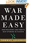 War Made Easy: How Presidents and Pun...