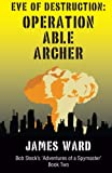 img - for Eve of Destruction - Operation Able Archer (Bob Steck's Adventures of a Spymaster) book / textbook / text book