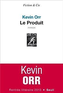 Le produit : roman, Orr, Kevin