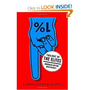 Twilight of the Elites: America After Meritocracy - Christopher Hayes