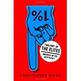 Twilight of the Elites: America After Meritocracy ~ Christopher Hayes