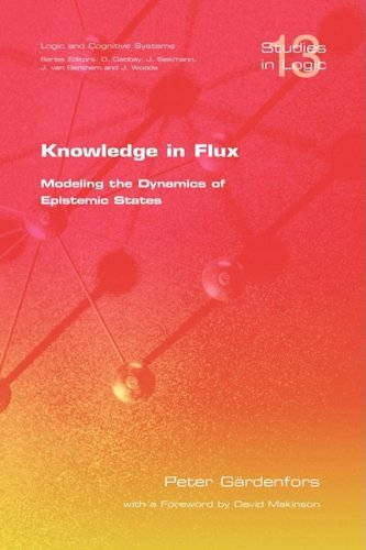 Knowledge in Flux: Modeling the Dynamics of Epistemic States (Studies in Logic: Mathematical Logic and Foundations)