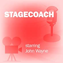 Stagecoach: Classic Movies on the Radio  by Screen Director's Playhouse Narrated by John Wayne, Claire Trevor, Ward Bond, John Ford