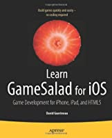 Learn GameSalad for iOS: Game Development for iPhone, iPad, and HTML5