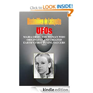 Volume I. UFOs: MARIA ORSIC, THE WOMAN WHO ORIGINATED AND CREATED EARTH'S FIRST UFOS (Extraterrestrial and Man-Made UFOs & Flying Saucers)