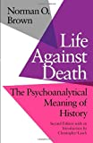 Life Against Death: The Psychoanalytical Meaning of History (0819551481) by Norman O. Brown