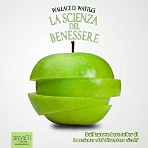 La Scienza del Benessere [The Science of Being Well]   [Wallace Delois Wattles]