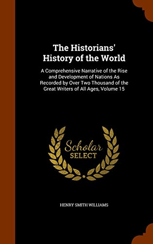 The Historians' History of the World: A Comprehensive Narrative of the Rise and Development of Nations As Recorded by Over Two Thousand of the Great Writers of All Ages, Volume 15
