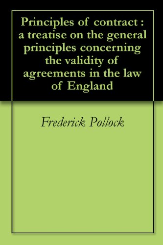 Frederick Pollock - Principles of contract : a treatise on the general principles concerning the validity of agreements in the law of England (English Edition)