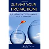 Survive Your Promotion! The 90 Day Success Plan for New Managers ~ Katy Tynan