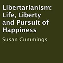 Libertarianism: Life, Liberty and Pursuit of Happiness (       UNABRIDGED) by Susan Cummings Narrated by David Roberts