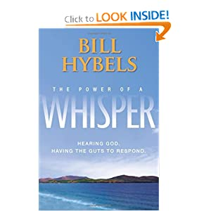 The Power of a Whisper: Hearing God, Having the Guts to Respond Bill Hybels