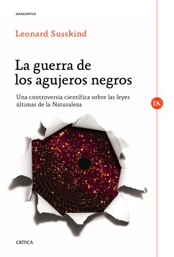 La Guerra De Los Agujeros Negros: Una Controversia Científica Sobre Las Leyes Últimas De La Naturaleza (Drakontos)
