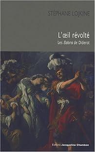 L'oeil r�volt� : Les Salons de Diderot par St�phane Lojkine