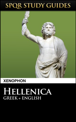 Xenophon - Xenophon: Hellenica in Greek + English (SPQR Study Guides Book 43) (English Edition)