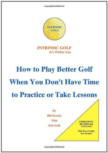 Golf intrinsèque - il y a en vous : Comment faire pour jouer au Golf mieux lorsque vous n'avez pas le temps de pratiquer ou prendre des leçons