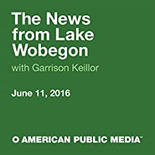 June 11, 2016: The News from Lake Wobegon Radio/TV Program by  A Prairie Home Companion with Garrison Keillor Narrated by Garrison Keillor